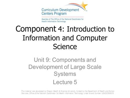 Component 4: Introduction to Information and Computer Science Unit 9: Components and Development of Large Scale Systems Lecture 5 This material was developed.