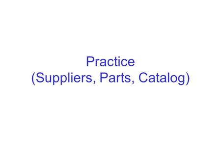 Practice (Suppliers, Parts, Catalog)