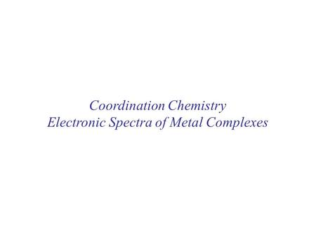 Coordination Chemistry Electronic Spectra of Metal Complexes