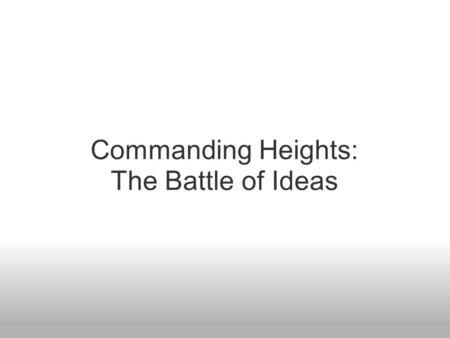 Commanding Heights: The Battle of Ideas. Feedback Loop Before we get going, let's please go around the room and have everyone share: o One reaction to.