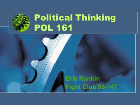 Political Thinking POL 161 Erik Rankin Fight Club 93-147.