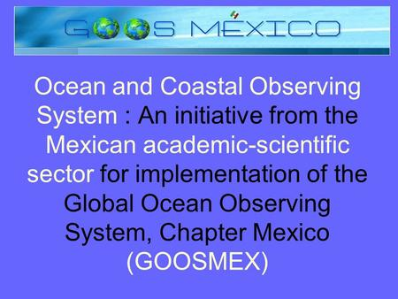 Ocean and Coastal Observing System : An initiative from the Mexican academic-scientific sector for implementation of the Global Ocean Observing System,