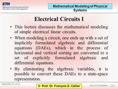 Start of Presentation Mathematical Modeling of Physical Systems © Prof. Dr. François E. Cellier Electrical CircuitsI This lecture discusses the mathematical.