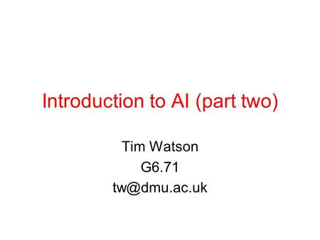 Introduction to AI (part two) Tim Watson G6.71