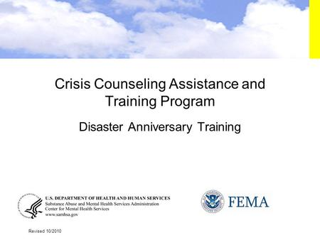 1 Crisis Counseling Assistance and Training Program Disaster Anniversary Training Revised 10/2010.