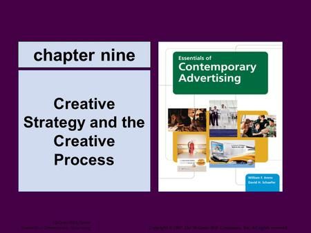 Chapter nine Creative Strategy and the Creative Process McGraw-Hill/Irwin Essentials of Contemporary Advertising Copyright © 2007 The McGraw-Hill Companies,
