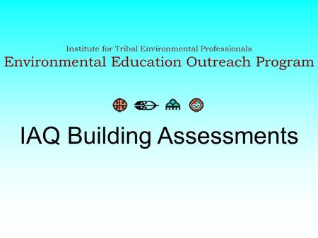 Institute for Tribal Environmental Professionals Environmental Education Outreach Program IAQ Building Assessments.