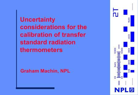 Uncertainty considerations for the calibration of transfer standard radiation thermometers Graham Machin, NPL.