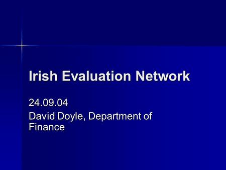 Irish Evaluation Network 24.09.04 David Doyle, Department of Finance.