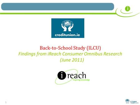 1 Back-to-School Study (ILCU) Findings from iReach Consumer Omnibus Research (June 2011)