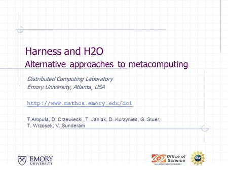 Harness and H2O Alternative approaches to metacomputing Distributed Computing Laboratory Emory University, Atlanta, USA