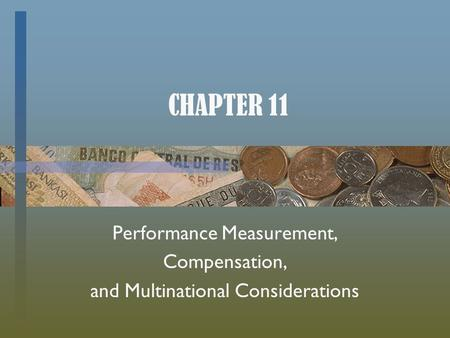 CHAPTER 11 Performance Measurement, Compensation, and Multinational Considerations.