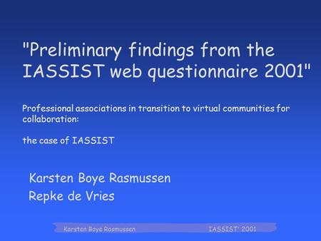 Karsten Boye Rasmussen IASSIST' 2001 Karsten Boye Rasmussen Repke de Vries Preliminary findings from the IASSIST web questionnaire 2001 Professional.