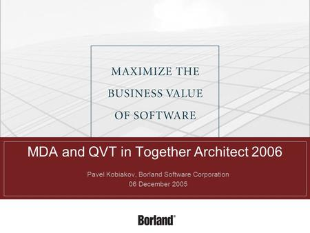 MDA and QVT in Together Architect 2006  Pavel Kobiakov, Borland Software Corporation  06 December 2005.