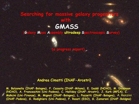 Searching for massive galaxy progenitors with GMASS (Galaxy Mass Assembly ultradeep Spectroscopic Survey) (a progress report) Andrea Cimatti (INAF-Arcetri)