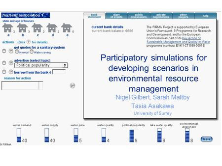 Participatory simulations for developing scenarios in environmental resource management Nigel Gilbert, Sarah Maltby Tasia Asakawa University of Surrey.