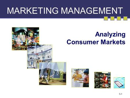5-1 MARKETING MANAGEMENT Analyzing Consumer Markets.