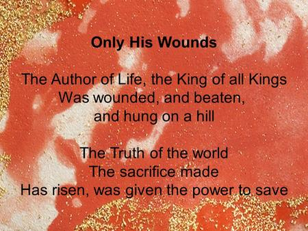 The Author of Life, the King of all Kings Was wounded, and beaten,