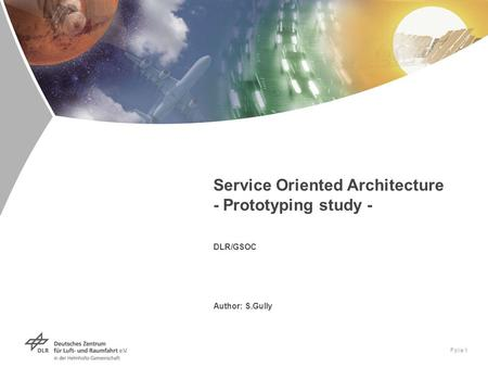 Folie 1 Service Oriented Architecture - Prototyping study - DLR/GSOC Author: S.Gully.