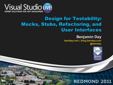 Design for Testability: Mocks, Stubs, Refactoring, and User Interfaces Benjamin Day benday.com |