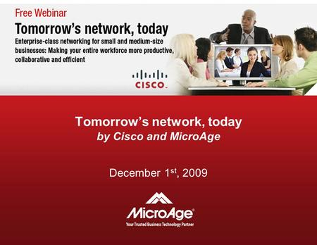 Tomorrow's network, today by Cisco and MicroAge December 1 st, 2009.
