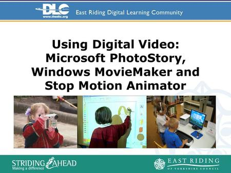 Using Digital Video: Microsoft PhotoStory, Windows MovieMaker and Stop Motion Animator.