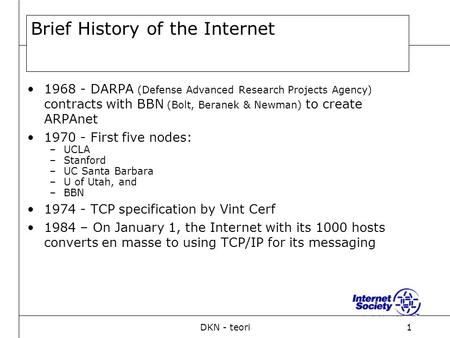 DKN - teori1 Brief History of the Internet 1968 - DARPA (Defense Advanced Research Projects Agency) contracts with BBN (Bolt, Beranek & Newman) to create.