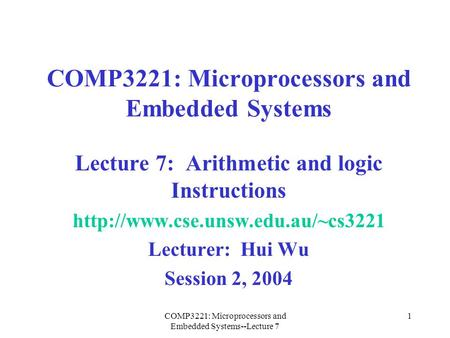 COMP3221: Microprocessors and Embedded Systems--Lecture 7 1 COMP3221: Microprocessors and Embedded Systems Lecture 7: Arithmetic and logic Instructions.