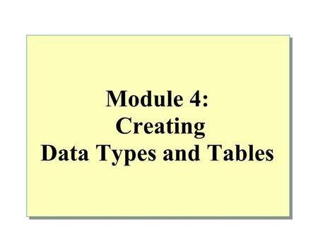 Module 4: Creating Data Types and Tables. Overview Creating Data Types Creating Tables Generating Column Values Generating Scripts.
