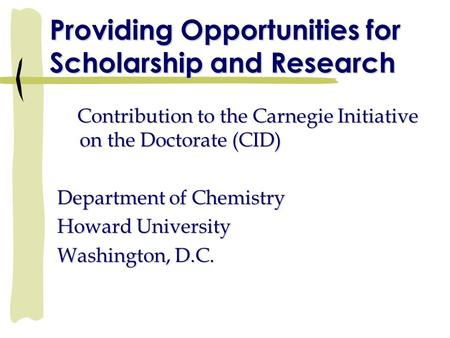 Providing Opportunities for Scholarship and Research Contribution to the Carnegie Initiative on the Doctorate (CID) Contribution to the Carnegie Initiative.