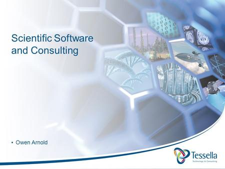 Scientific Software and Consulting Owen Arnold. Talk outline Introduction to software engineering Who are Tessella and what do we do? Who do we work for?