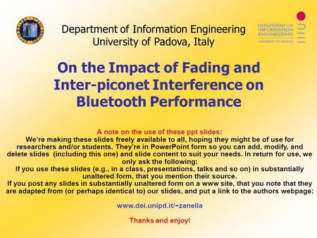 Department of Information Engineering University of Padova, Italy On the Impact of Fading and Inter-piconet Interference on Bluetooth Performance A note.