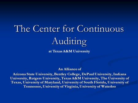The Center for Continuous Auditing An Alliance of Arizona State University, Bentley College, DePaul University, Indiana University, Rutgers University,