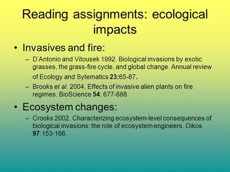 Reading assignments: ecological impacts Invasives and fire: –D'Antonio and Vitousek 1992. Biological invasions by exotic grasses, the grass-fire cycle,