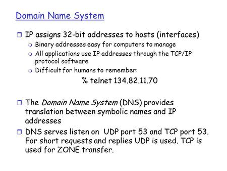 Domain Name System IP assigns 32-bit addresses to hosts (interfaces)