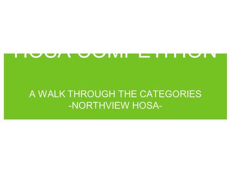 HOSA COMPETITION A WALK THROUGH THE CATEGORIES -NORTHVIEW HOSA-