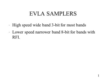 EVLA SAMPLERS  High speed wide band 3-bit for most bands  Lower speed narrower band 8-bit for bands with RFI. 1.