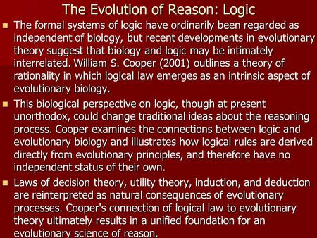 The Evolution of Reason: Logic The formal systems of logic have ordinarily been regarded as independent of biology, but recent developments in evolutionary.