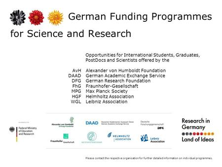 German Funding Programmes for Science and Research Opportunities for International Students, Graduates, PostDocs and Scientists offered by the Please contact.