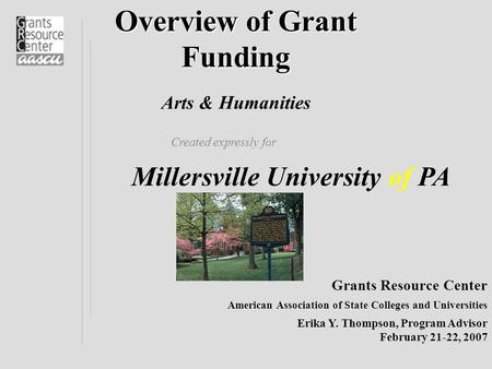 Overview of Grant Funding Overview of Grant Funding Arts & Humanities Grants Resource Center American Association of State Colleges and Universities Created.
