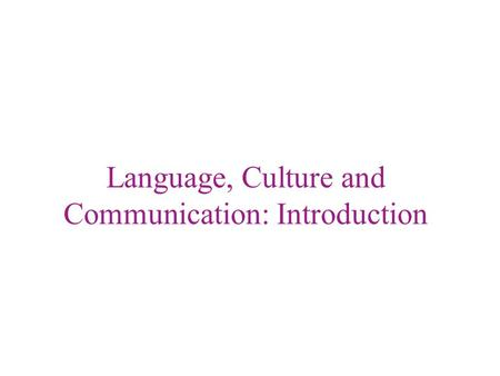 Language, Culture and Communication: Introduction