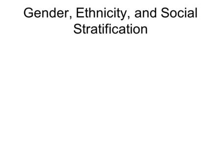 Gender, Ethnicity, and Social Stratification