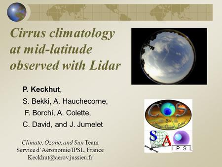 Cirrus climatology at mid-latitude observed with Lidar P. Keckhut, S. Bekki, A. Hauchecorne, F. Borchi, A. Colette, C. David, and J. Jumelet Climate, Ozone,