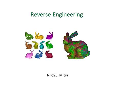 Reverse Engineering Niloy J. Mitra. Reverse Engineering Capturing Geometry: 3D Scanners laser scanner 3D geometry.