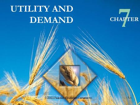 UTILITY AND DEMAND 7 CHAPTER 7-1© 2003 Pearson Education Canada Inc.