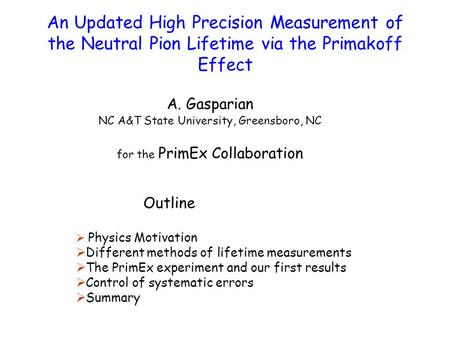 An Updated High Precision Measurement of the Neutral Pion Lifetime via the Primakoff Effect A. Gasparian NC A&T State University, Greensboro, NC for the.