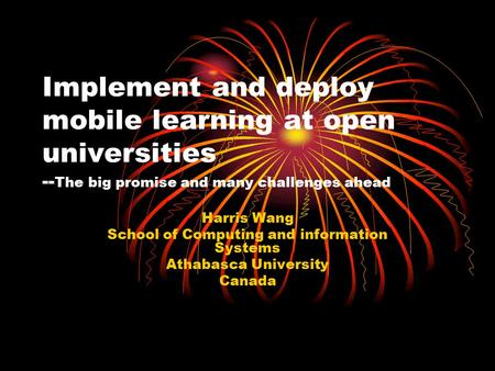 Implement and deploy mobile learning at open universities -- The big promise and many challenges ahead Harris Wang School of Computing and information.