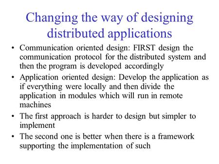Changing the way of designing distributed applications Communication oriented design: FIRST design the communication protocol for the distributed system.