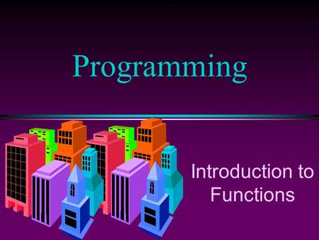 Introduction to Functions Programming. COMP102 Prog Fundamentals I: Introduction to Functions /Slide 2 Introduction to Functions l A complex problem is.