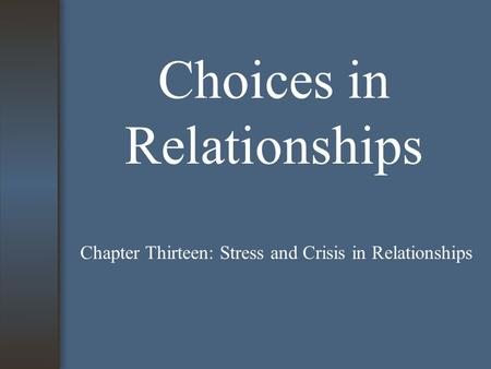 Choices in Relationships Chapter Thirteen: Stress and Crisis in Relationships.